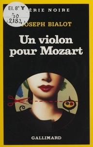 Joseph Bialot - Un Violon pour Mozart.
