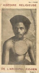Joseph Blanc - Histoire religieuse de l'archipel fidjien (1).