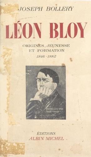Léon Bloy (1). Origines, jeunesse et formation, 1846-1882. Essai de biographie avec de nombreux documents inédits
