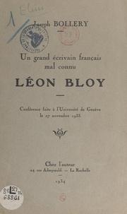 Joseph Bollery - Un grand écrivain français mal connu, Léon Bloy - Conférence faite à l'Université de Genève le 27 novembre 1933.