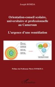 Joseph Bomda - L'orientation-conseil scolaire, universitaire et professionnelle au Cameroun - L'urgence d'une remédiation.