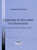 Joseph Bonneton et  Ligaran - Légendes et nouvelles bourbonnaises - Archéologie, histoire, étude de moeurs.