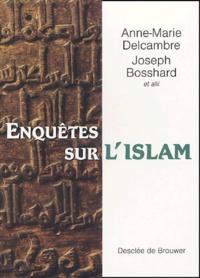 Joseph Bosshard et Anne-Marie Delcambre - Enquêtes sur l'islam - En hommage à Antoine Moussali.