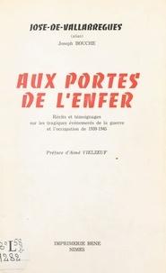 Joseph Bouche et José de Vallabrègues - Aux portes de l'enfer - Récits et témoignages sur les tragiques événements de la guerre et l'Occupation de 1939-1945.