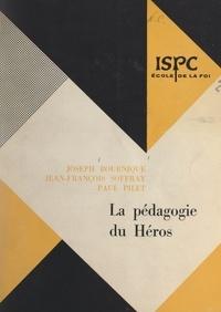 Joseph Bournique et Paul Pilet - La pédagogie du héros - Un enseignement religieux de 12 à 14 ans.