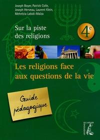 Joseph Boyer et Patrick Colle - Les religions face aux questions de la vie 4e - Guide pédagogique.