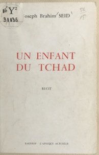 Joseph Brahim Seid et Maurice Adoum Hel-Bongo - Un enfant du Tchad.