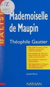Joseph Brami et Henri Mitterand - Mademoiselle de Maupin - Théophile Gautier. Des repères pour situer l'auteur, ses écrits, l'œuvre étudiée. Une analyse de l'œuvre sous forme de résumés et de commentaires. Une synthèse littéraire thématique. Des jugements critiques, des sujets de travaux, une bibliographie.