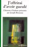 Joseph Brosseau - J'offrirai d'avoir gueulé - Le témoignage d'Arlette.