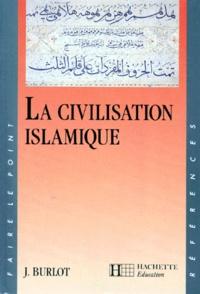 Joseph Burlot - La civilisation islamique.