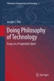 Joseph C. Pitt - Doing Philosophy of Technology - Essays in a Pragmatist Spirit.