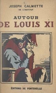 Joseph Calmette - Autour de Louis XI.