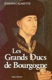 Joseph Calmette - Les Grands Ducs de Bourgogne.