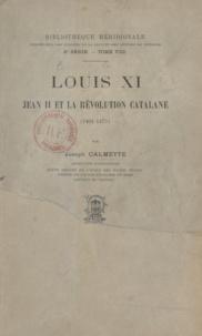 Joseph Calmette - Louis XI, Jean II et la révolution catalane, 1461-1473.