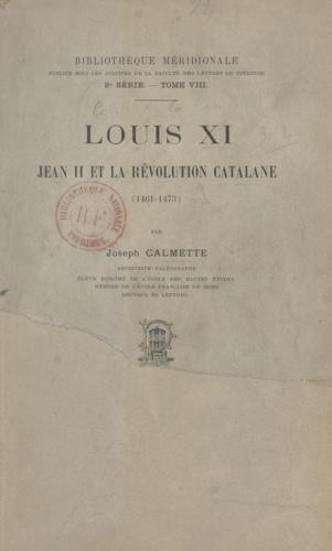 Louis XI, Jean II et la révolution catalane, 1461-1473