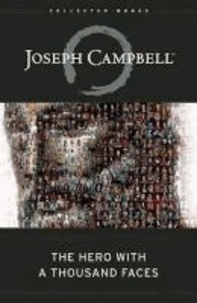 Joseph Campbell - The Hero with a Thousand Faces - The Collected Works of Joseph Campbell.