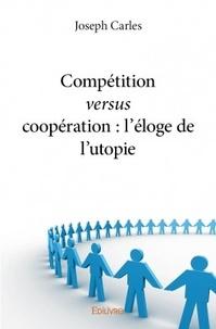 Joseph Carles - Compétition versus coopération - L'éloge de l'utopie.