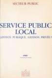 Joseph Carles et Jérôme Dupuis - Service public local : gestion publique, gestion privée ?.