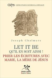 Let it be, qu'il en soit ainsi !- Prier les Ecritures avec Marie, la Mère de Jésus - Joseph Chalmers | Showmesound.org