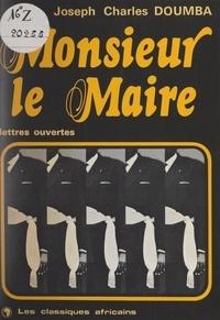 Joseph Charles Doumba - Monsieur le Maire - Lettres ouvertes.