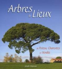 Joseph Chauveau - Arbres & lieux de Poitou, Charentes et Vendée.