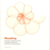 Morphing- A Guide to Mathematical Transformations for Architects and Designers - Joseph Choma |