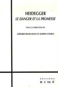 Joseph Cohen et Gérard Bensussan - Heidegger - Le danger et la promesse.