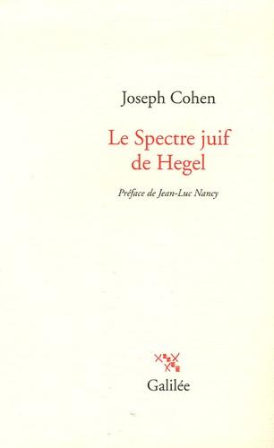 Joseph Cohen - Le Spectre juif de Hegel.