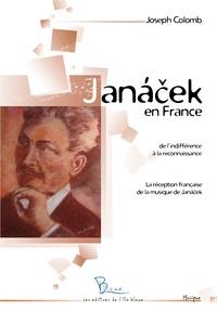 Joseph Colomb - Janacek en France - De l'indifférence à la reconnaissance, la réception française de la musique de Janacek.