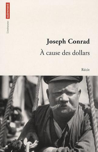 Joseph Conrad - A cause des dollars.