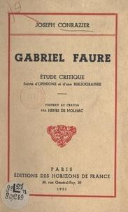 Joseph Conrazier et Henri de Nolhac - Gabriel Faure - Étude critique. Suivie d'Opinions, et d'une Bibliographie.