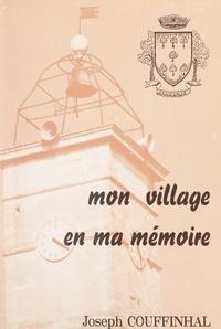 Joseph Couffinhal - Mon village en ma mémoire.