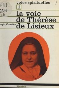 Joseph Courtés - La voie de Thérèse de Lisieux.