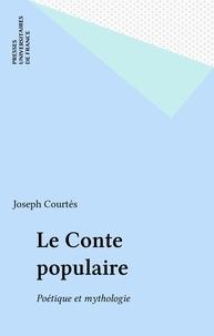 Joseph Courtés - Le Conte populaire - Poétique et mythologie.