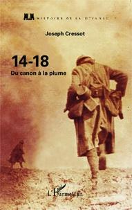 Joseph Cressot - 14-18 - Du canon à la plume.