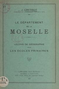 Joseph Cressot - Le département de la Moselle - Leçons de géographie pour les écoles primaires.
