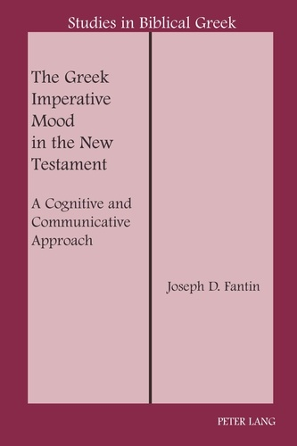 Joseph d. Fantin - The Greek Imperative Mood in the New Testament - A Cognitive and Communicative Approach.