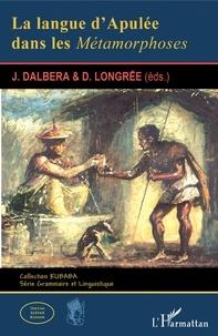 Joseph Dalbera et Dominique Longrée - La langue d'Apulée dans Les métamorphoses.