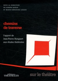 Joseph Danan et Marie-Christine Lesage - Chemins de traverse - L'apport de Jean-Pierre Ryngaert aux études théâtrales.