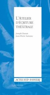 Joseph Danan et Jean-Pierre Sarrazac - L'atelier d'écriture théâtrale.