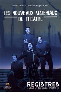 Joseph Danan et Catherine Naugrette - Les nouveaux matériaux du théâtre.