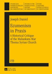 Joseph Daniel - Ecumenism in Praxis - A Historical Critique of the Malankara Mar Thoma Syrian Church.