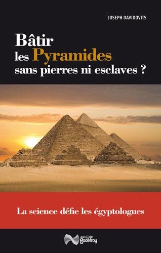 Joseph Davidovits - Bâtir les pyramides sans pierres ni esclaves ? - La science défie les égyptologues.