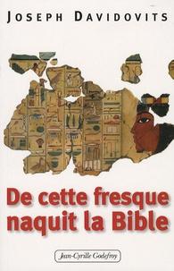 Joseph Davidovits - Et de cette fresque naquit la Bible.