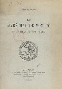 Joseph de Broqua - Le maréchal de Monluc - Sa famille et son temps.