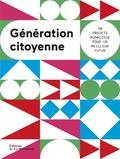 Joseph de Carme et Frédéric Stucin - Génération citoyenne - 30 projets audacieux pour un meilleur futur.