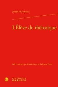 Ebook pour ias téléchargement gratuit pdf L'élève de rhétorique DJVU PDB CHM 9782406091318 par Joseph de Jouvancy