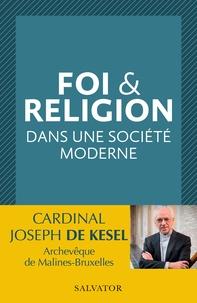 Joseph De Kesel - Foi et religion dans une société moderne.