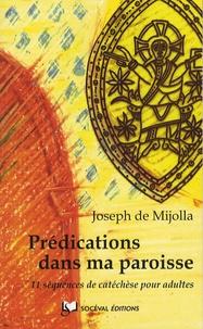 Joseph de Mijolla - Prédications dans ma paroisse - 11 séquences de catéchèse pour adultes.