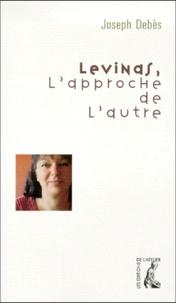 Joseph Debès - Levinas, l'approche de l'autre.